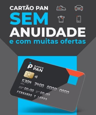 O NOVO CARTÃO PAN CARTÃO SEM ANUIDADE